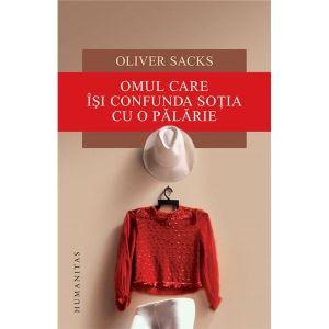 Omul care îşi confundă soţia cu o pălărie - Oliver Sacks