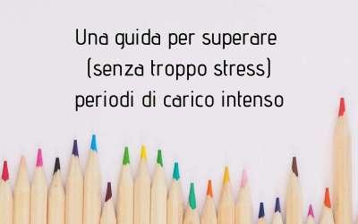 Come superare periodi di lavoro intensi senza (farsi sopraffare dallo) stress