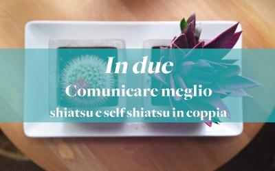 In due, un corso di comunicazione, shiatsu e self shiatsu per coppie che si vogliono bene
