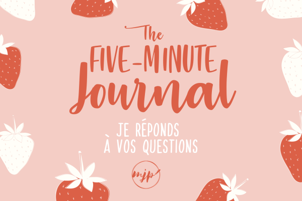 The Five-Minute Journal : Réponses à vos questions