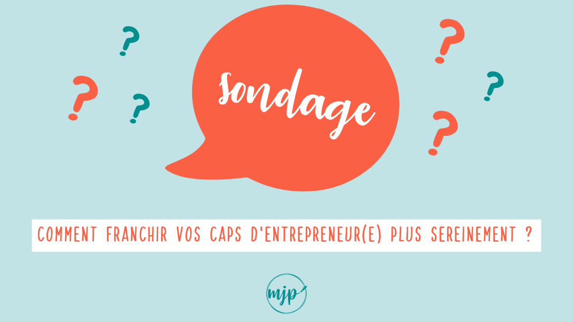 Sondage : Comment franchir vos caps d'entrepreneur(e) plus sereinement ?
