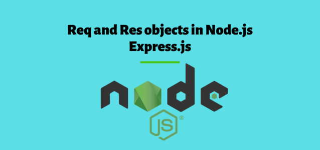 What are res and req objects in Node.js Express framework