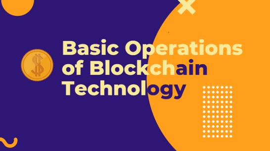 Basic Operations of Blockchain Technology