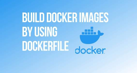 Build Docker Images by using Dockerfile