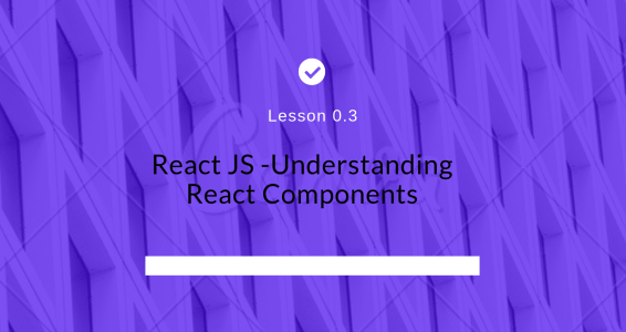 React JS -Understanding React Components