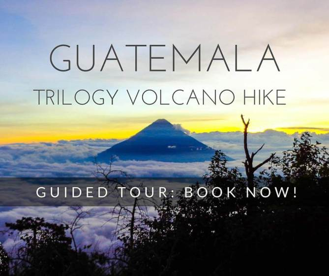 Guatemala trilogy volcano hiking guided tour