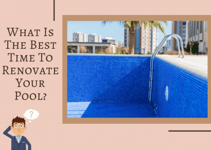 What is the Best Time to Renovate your Pool