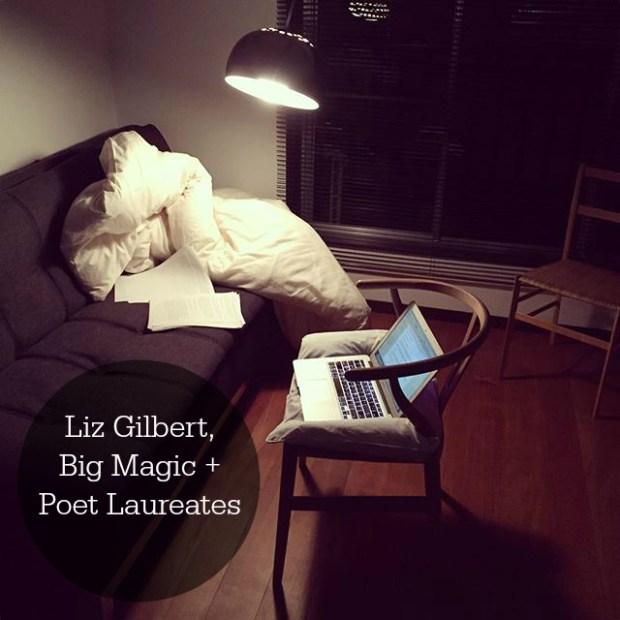 Liz Gilbert, Big Magic + Poet Laureates