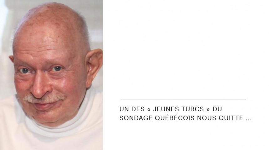 Un des « Jeunes Turcs » du sondage québécois nous quitte.