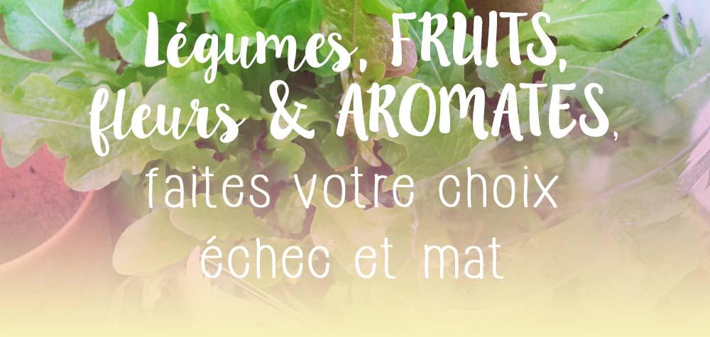 Légumes, fleurs ou aromates, faites votre choix échec et mat