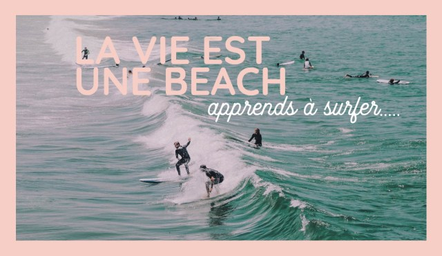 citation surf la vie est une beach apprends à surfer