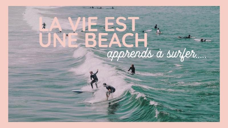 La vie est une beach apprends à surfer