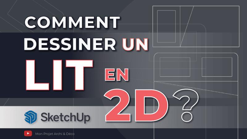 Comment dessiner un lit en 2D avec SketchUp ?