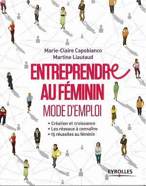 Entrepreneuriat féminin, mode d'emploi - Martine Liautaud