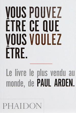 Vous pouvez être ce que vous voulez être - Paul Arden