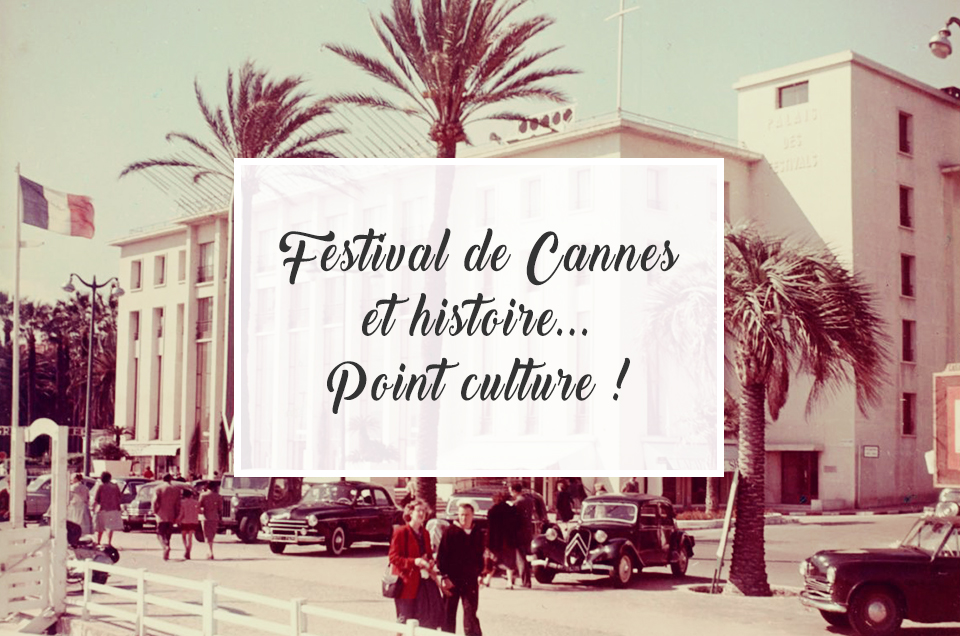 Festival de Cannes et histoire... Point culture !