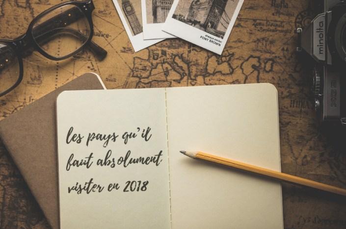 LES PAYS QU'IL FAUT ABSOLUMENT VISITER EN 2018