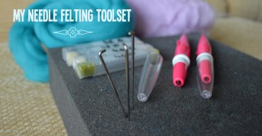My needle felting toolset