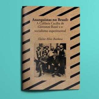 Anarquistas no Brasil: A Colônia Cecília de Giovanni Rossi e o Socialismo Experimental