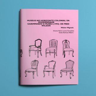 Museus no horizonte colonial da modernidade garimpando o museu (1992) de Fred Wilson, Walter Mignolo
