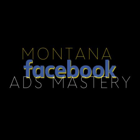 Montana Facebook Ads Mastery