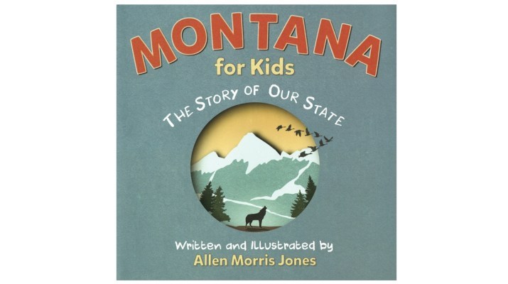Book Montana for Kids: The Story of Our State by Allen Jones; Bangtail Press, 2018