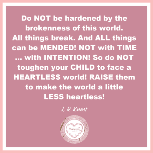 Do not be hardened by the brokenness of the world. All things break.
