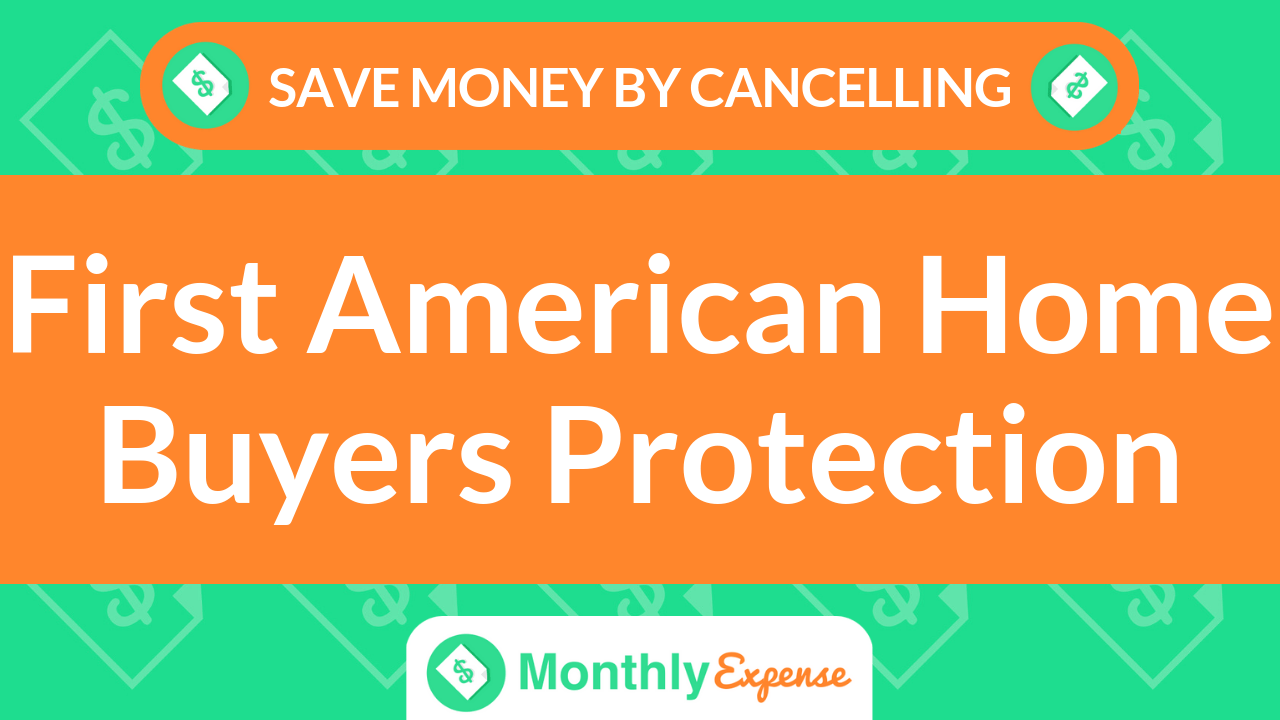 Save Money By Cancelling First American Home Buyers Protection