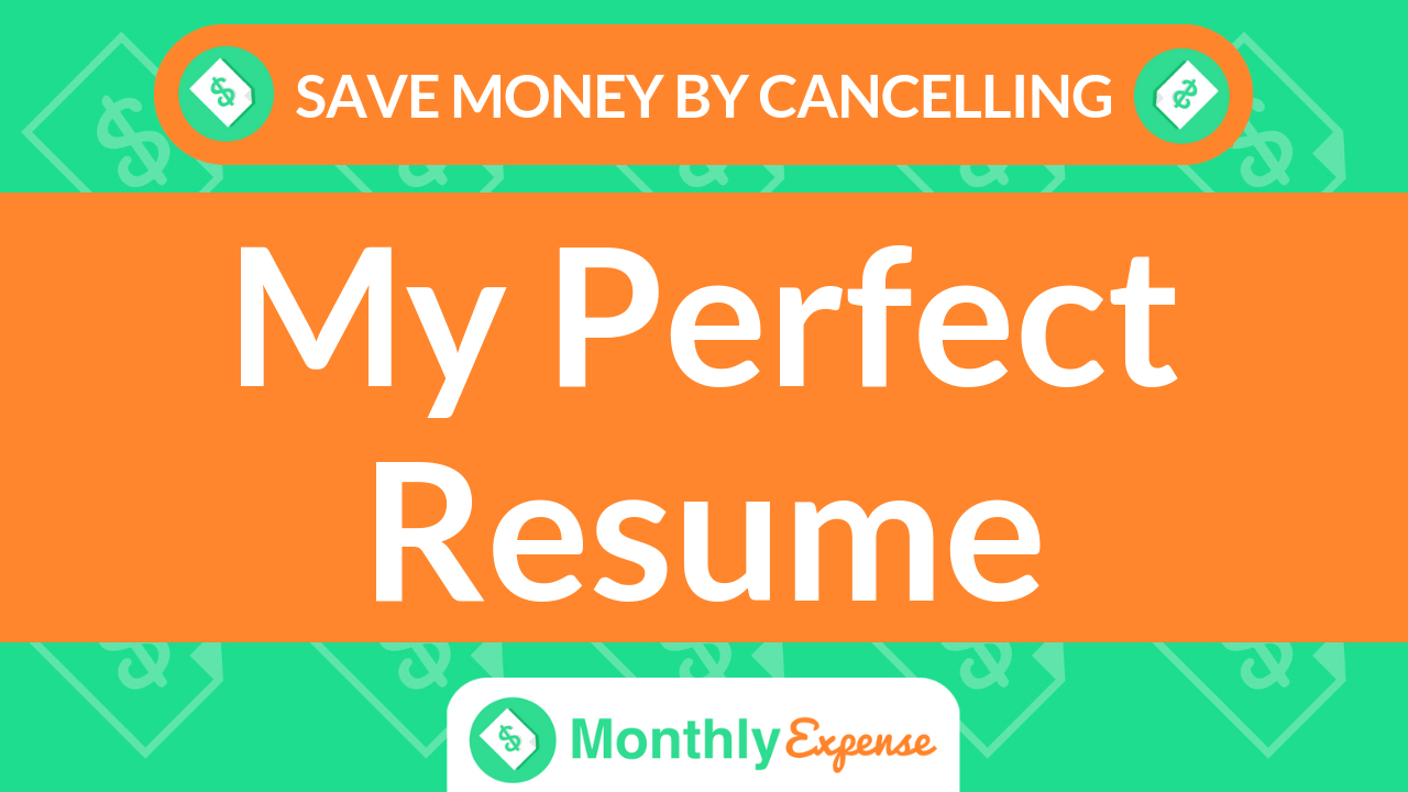 Save Money By Cancelling My Perfect Resume Monthly Expense