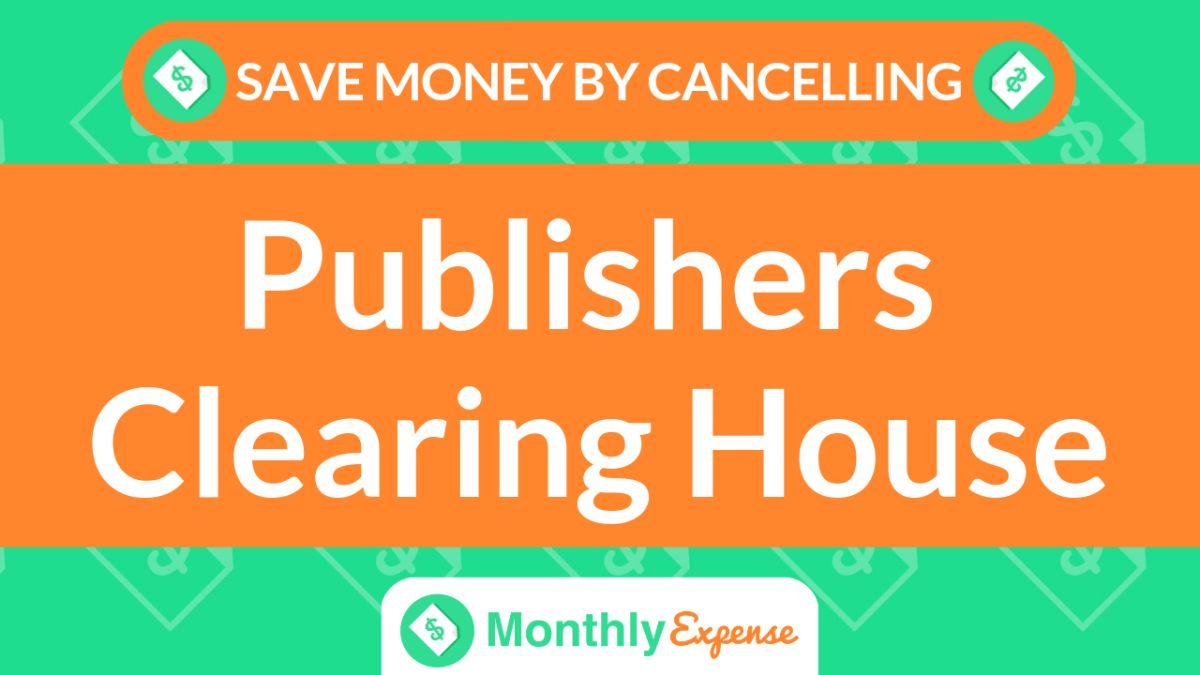 Save Money By Cancelling Publishers Clearing House – Monthly Expense