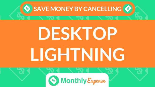 Save Money By Cancelling Desktop Lightning