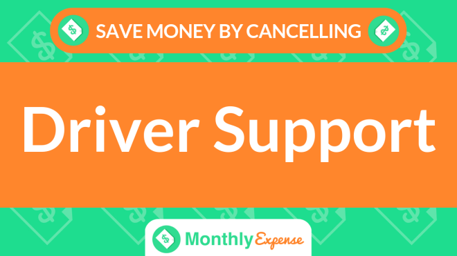 Save Money By Cancelling Driver Support