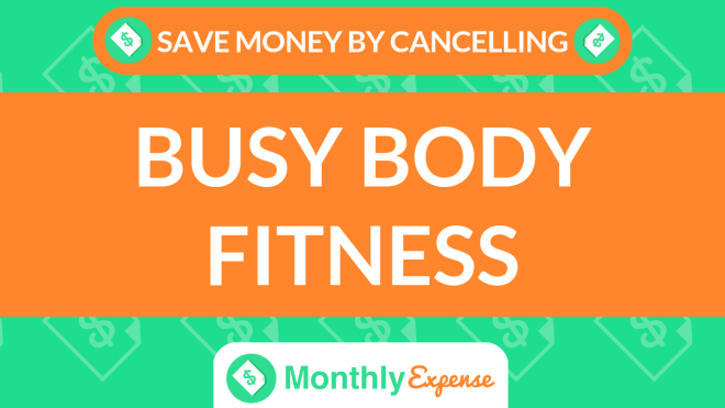 Save Money By Cancelling Busy Body Fitness