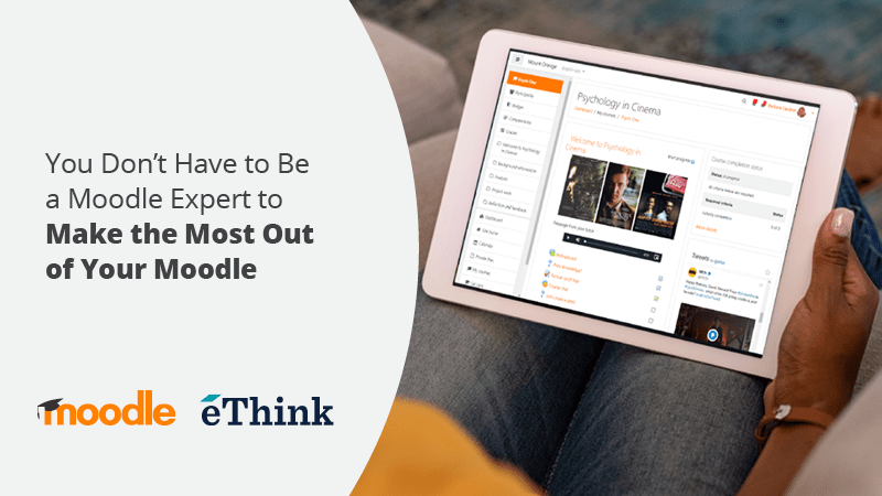 You Don't Have to Be a Moodle Expert to Make the Most Out of Your Moodle | Moodle