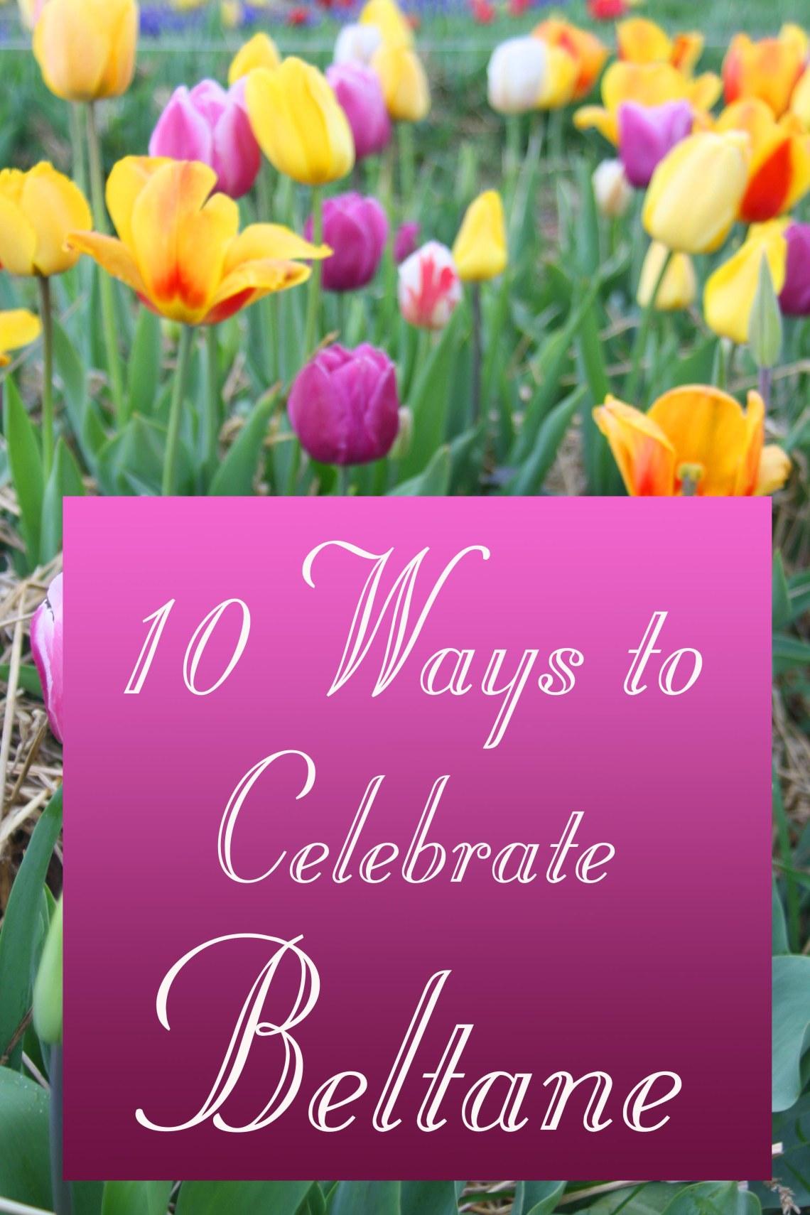 10 Ways to Celebrate Beltane