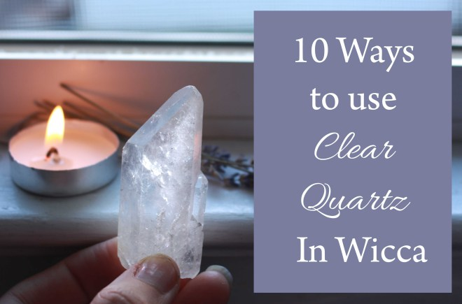 10 ways to use clear quartz in wicca