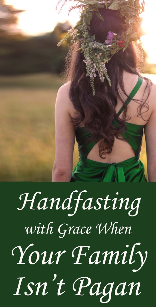 How to handle your non-pagan family when you're planning a handfasting.