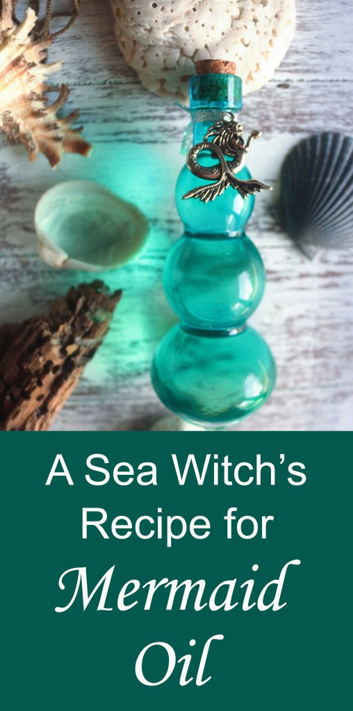 """A sea witch's recipe for ocean potion (aka """"mermaid oil"""" to evoke the Element of water in ritual."""