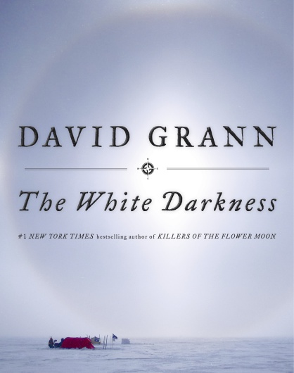 David Grann The White Darkness