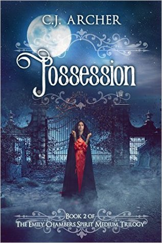 Possession (Emily Chambers Spirit Medium Trilogy #2) by C.J. Archer