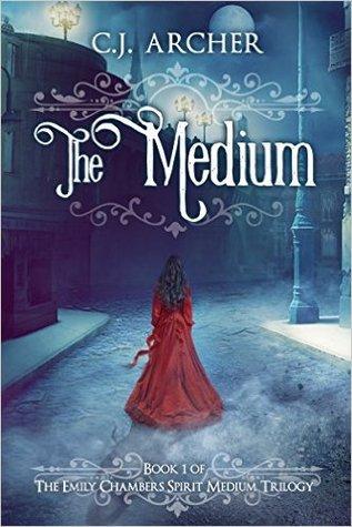 The Medium (Emily Chambers Spirit Medium Trilogy #1) by C.J. Archer