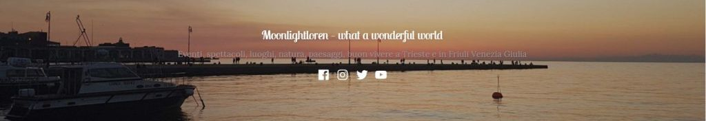 Moonlightloren wordpress - Cose da fare e vedere Trieste in Friuli Venezia.
