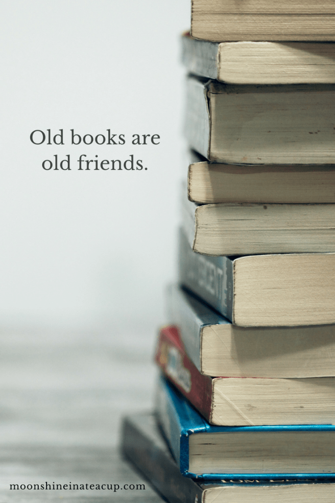 Old Books Are Old Friends Moonshine In A Teacup