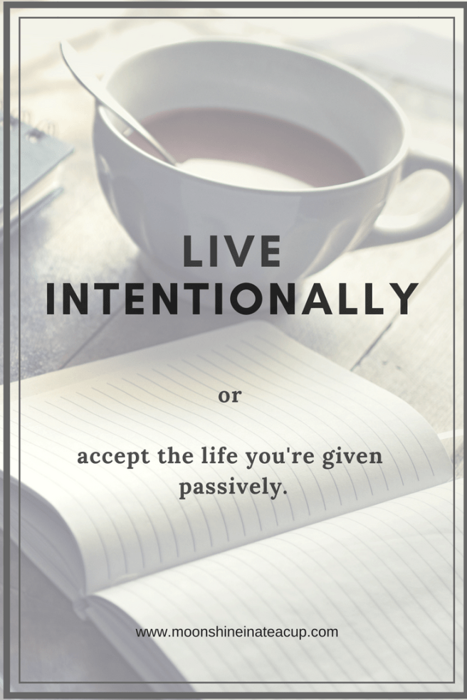 Live Intentionally Moonshine In A Teacup