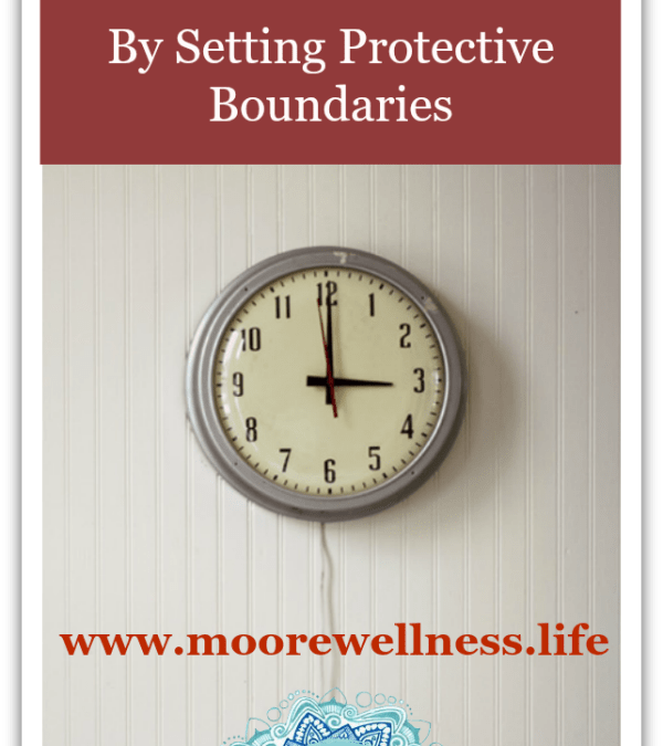 Create More Time: By Setting Time Protective Boundaries
