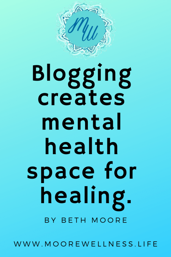 MooreWellness.Life shares how blogging helps create mental health space for healing.  Would you like to learn how blogging benefits mental health, physical wellness, emotional wellness, and spiritual wellness?  www.moorewellness.life
