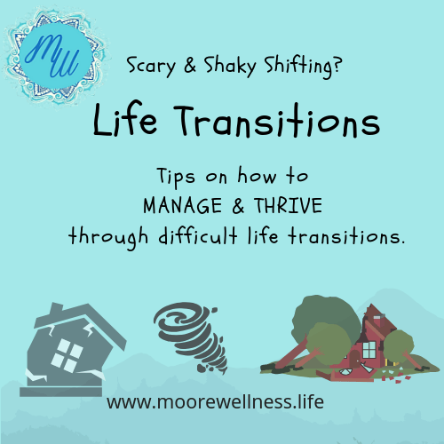 Tips on how to manage & thrive through difficult, scary, and shaky life transitions.