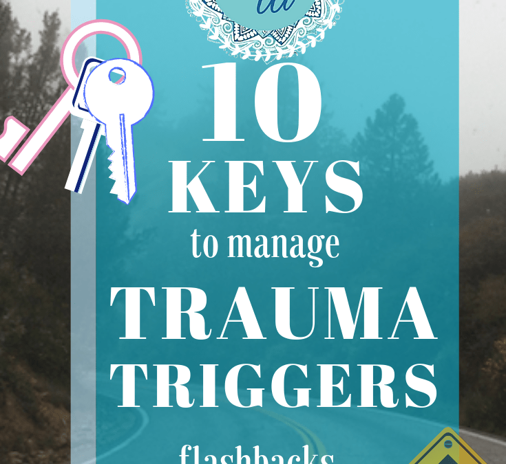 10 Keys to Manage Trauma Triggers, Flashbacks and Dissociation