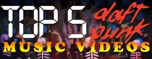 Top 5 Daft Punk Music Videos