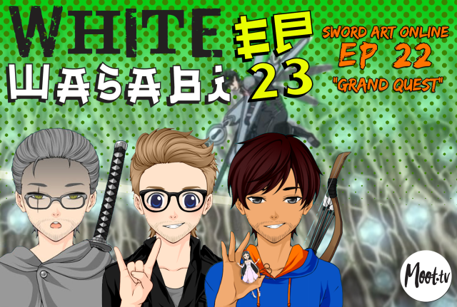 """White Wasabi Ep23: Sword Art Online Ep 22 """"Grand Quest"""""""